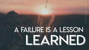 A failure is a lesson learned.